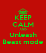 KEEP CALM AND Unleash Beast mode - Personalised Poster A4 size