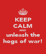 KEEP CALM AND unleash the hogs of war! - Personalised Poster A4 size
