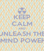 KEEP CALM AND UNLEASH THE  MIND POWER - Personalised Poster A4 size
