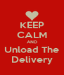 KEEP CALM AND Unload The Delivery - Personalised Poster A4 size