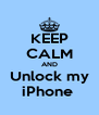 KEEP CALM AND Unlock my iPhone  - Personalised Poster A4 size