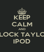 KEEP CALM AND UNLOCK TAYLOR'S IPOD - Personalised Poster A4 size