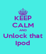 KEEP CALM AND Unlock that Ipod - Personalised Poster A4 size