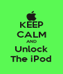 KEEP CALM AND Unlock The iPod - Personalised Poster A4 size