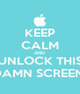 KEEP CALM AND UNLOCK THIS DAMN SCREEN! - Personalised Poster A4 size