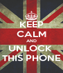 KEEP CALM AND UNLOCK  THIS PHONE - Personalised Poster A4 size