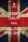 KEEP CALM AND UNLOCK  THIS SHIT !! - Personalised Poster A4 size