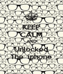 KEEP CALM AND Unlocked The  iphone - Personalised Poster A4 size