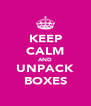 KEEP CALM AND UNPACK BOXES - Personalised Poster A4 size