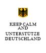 KEEP CALM AND  UNTERSTÜTZE DEUTSCHLAND - Personalised Poster A4 size