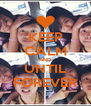 KEEP CALM AND UNTIL FOREVER - Personalised Poster A4 size