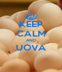KEEP CALM AND UOVA  - Personalised Poster A4 size