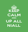 KEEP CALM AND UP ALL NIALL - Personalised Poster A4 size