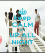 keep CALM and UP ALL NIGHT - Personalised Poster A4 size