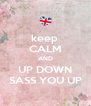 keep  CALM AND  UP DOWN  SASS YOU UP - Personalised Poster A4 size