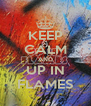 KEEP CALM AND UP IN FLAMES - Personalised Poster A4 size