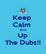 Keep  Calm  And Up The Dubs!! - Personalised Poster A4 size