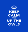 KEEP CALM AND UP THE OWLS - Personalised Poster A4 size