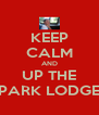 KEEP CALM AND UP THE PARK LODGE - Personalised Poster A4 size