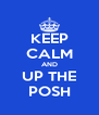 KEEP CALM AND UP THE POSH - Personalised Poster A4 size