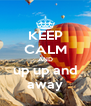 KEEP CALM AND up up and away - Personalised Poster A4 size