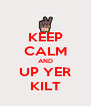 KEEP CALM AND UP YER KILT - Personalised Poster A4 size