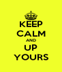 KEEP CALM AND UP YOURS - Personalised Poster A4 size