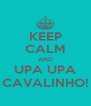 KEEP CALM AND UPA UPA CAVALINHO! - Personalised Poster A4 size
