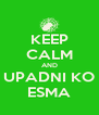 KEEP CALM AND UPADNI KO ESMA - Personalised Poster A4 size