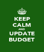 KEEP CALM AND UPDATE BUDGET - Personalised Poster A4 size