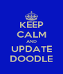 KEEP CALM AND UPDATE DOODLE - Personalised Poster A4 size