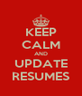 KEEP CALM AND UPDATE RESUMES - Personalised Poster A4 size