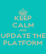 KEEP CALM AND UPDATE THE PLATFORM - Personalised Poster A4 size