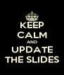 KEEP CALM AND UPDATE THE SLIDES - Personalised Poster A4 size