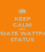 KEEP CALM AND UPDATE WATTPAD STATUS - Personalised Poster A4 size