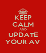 KEEP CALM AND UPDATE YOUR AV - Personalised Poster A4 size