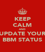 KEEP CALM AND UPDATE YOUR BBM STATUS - Personalised Poster A4 size