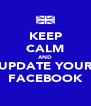 KEEP CALM AND UPDATE YOUR FACEBOOK - Personalised Poster A4 size