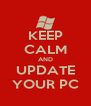KEEP CALM AND UPDATE YOUR PC - Personalised Poster A4 size