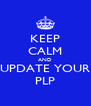 KEEP CALM AND UPDATE YOUR PLP - Personalised Poster A4 size