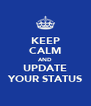 KEEP CALM AND UPDATE YOUR STATUS - Personalised Poster A4 size