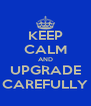 KEEP CALM AND UPGRADE CAREFULLY - Personalised Poster A4 size