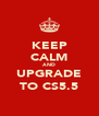 KEEP CALM AND  UPGRADE TO CS5.5 - Personalised Poster A4 size
