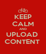 KEEP CALM AND UPLOAD  CONTENT  - Personalised Poster A4 size