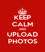 KEEP CALM AND UPLOAD PHOTOS - Personalised Poster A4 size