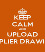 KEEP CALM AND UPLOAD SUPPLIER DRAWINGS - Personalised Poster A4 size