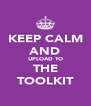 KEEP CALM AND UPLOAD TO THE TOOLKIT - Personalised Poster A4 size
