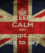 KEEP CALM AND ups.. not to say - Personalised Poster A4 size