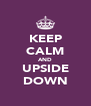 KEEP CALM AND UPSIDE DOWN - Personalised Poster A4 size