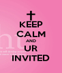 KEEP CALM AND UR INVITED - Personalised Poster A4 size